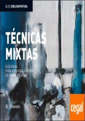 TECNICAS MIXTAS GUIA VISUAL PARA APRENDER A PINTAR DE FORMA CREATIVA