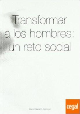 Transformar a los hombres . un reto social