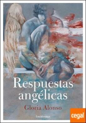 Respuestas angélicas . Guía para el crecimiento espiritual a través de la comunicación con los ángeles