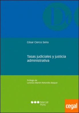 Tasas judiciales y justicia administrativa . Reflexiones a propósito de la tasa por ejercicio de la potestad jurisdiccional y su generalización en el orden contencioso-administrativo