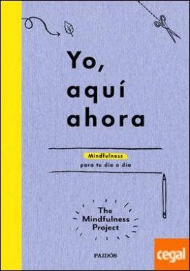 Yo, aquí ahora . Mindfulness para tu día a día