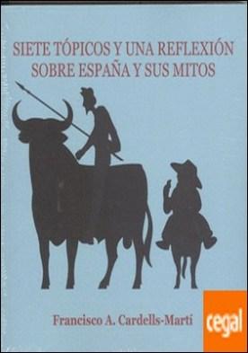 Siete tópicos y una reflexión sobre España y sus mitos por CARDELLS-MARTÍ, Francisco A. PDF