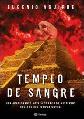 Templo de sangre. Una apasionante novela sobre los misterios ocultos del Templo Mayor.