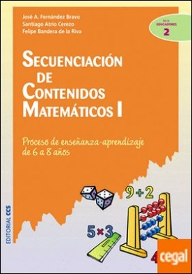 Secuenciación de contenidos matemáticos I . Proceso de enseñanza-aprendizaje de 6 a 8 años