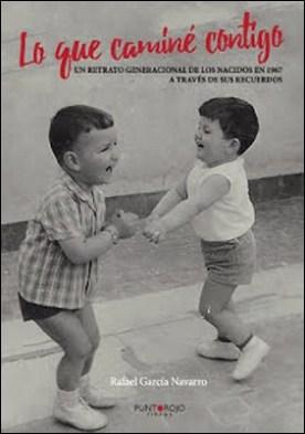 Lo que caminé contigo: Un retrato generacional de los nacidos en 1967 a través de sus recuerdos