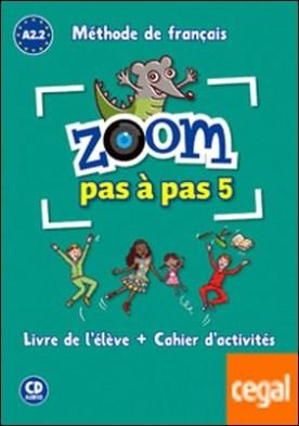 Zoom pas à pas 5 . Livre de l'élève + Cahier d'activités