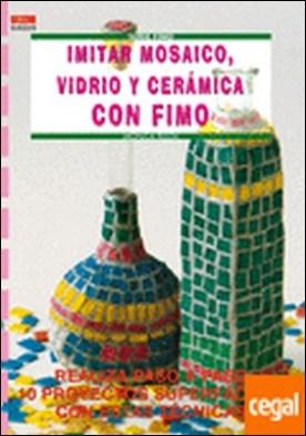 Serie Fimo nº 5. IMITAR MOSAICO, VIDRIO Y CERÁMICA CON FIMO . REALIZAR PASO A PASO 10 PROYECTOS por Resta, Monica PDF