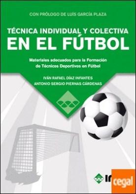 TÉCNICA INDIVIDUAL Y COLECTIVA EN EL FÚTBOL . Materiales adecuados para la Formación de Técnicos Deportivos en Fútbol