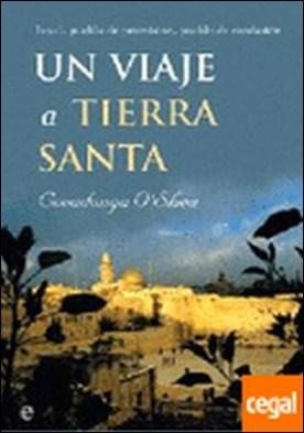 Un viaje a Tierra Santa . Israel : pueblo de promisión, pueblo de confusión por Covadonga O�Shea PDF