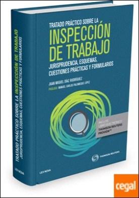 Tratado práctico sobre la inspección de trabajo (Papel + e-book) . Jurisprudencia, esquemas, cuestiones prácticas y formularios por Díaz Rodríguez, Juan Miguel PDF