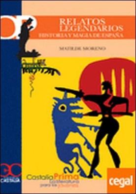 Relatos legendarios. Historia y magia en España. Desde los orígenes a los siglos de Oro por Moreno Martinez, Matilde