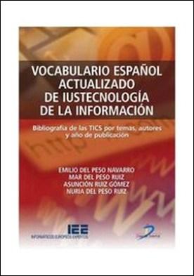 Vocabulario español actualizado de Iustecnología de la información. Bibliografías de las TICS por temas, autores y años de publicación por Emilio Del Peso Navarro PDF