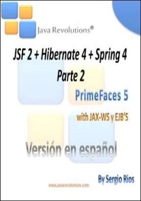 JSF 2 + Hibernate 4 + Spring 4 - Parte 2: PrimeFaces 5 with Web Services JAX-WS and EJB'S 3 por Sergio Rios PDF