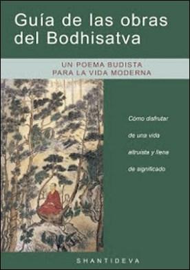 Guía de las obras del Bodhisatva: Cómo disfrutar de una vida altruista y llena de significado por Shantideva