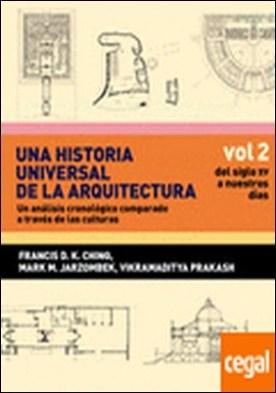 Una historia universal de la arquitectura. Un análisis cronológico comparado a t . Vol 2. Del siglo XV a nuestros días