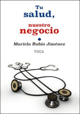 Tu salud, nuestro negocio por Mariela Rubio Jiménez PDF