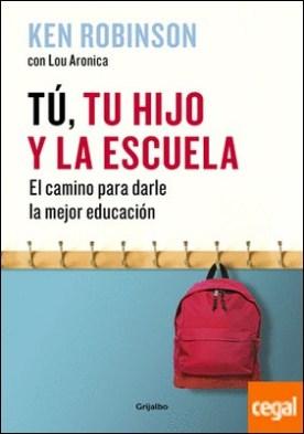 Tú, tu hijo y la escuela . El camino para darle la mejor educación