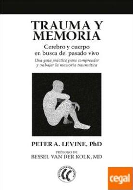 Trauma y memoria . Cerebro y cuerpo en busca del pasado vivo: Una guía práctica para comprender y trabajar la memoria traumática por Levine, Peter A. PDF
