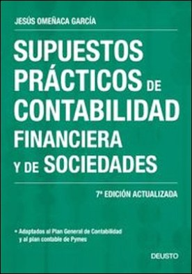 Supuestos prácticos de contabilidad financiera y de sociedades. 7ª Edición actualizada
