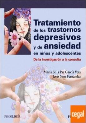 Tratamiento de los trastornos depresivos y de ansiedad en niños y adolescentes . De la investigación a la consulta