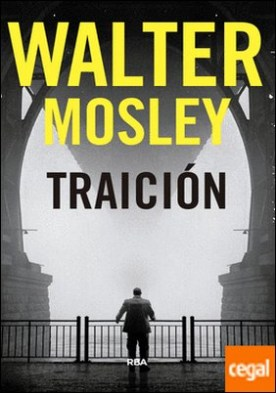 Traición. Premio Novela Policiaca 2018 por MOSLEY, WALTER PDF