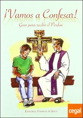 ¡Vamos a confesar! . guía para una buena confesión