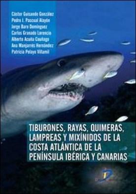 Tiburones, Rayas, Quimeras, Lampreas y Mixínidos de la Península Ibérica y Canarias por Castor Guisande González PDF
