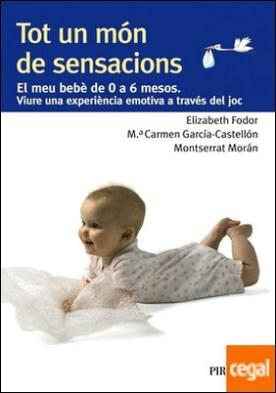Tot un món de sensacions . El meu bebè de 0 a 6 mesos. Viure una experiència emotiva a través del joc
