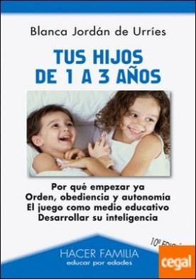 Tus hijos de 1 a 3 años por Jordán de Urríes, Blanca PDF