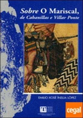 Sobre O Mariscal de Cabanillas e Villar Ponte . contexto, xénese, contido e peripecia dunha obra-mestra do teatro galego por Ínsua López, Emilio Xosé