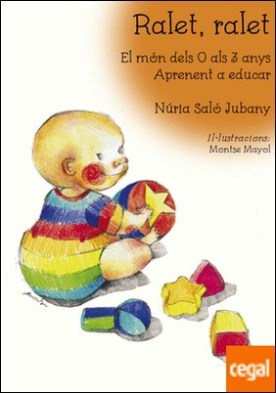 Ralet, ralet . El món dels 0 als 3 anys. Aprenent a educar por Saló i Jubany, Núria PDF