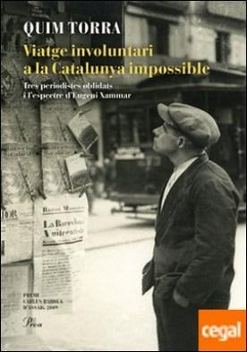 Viatge involuntari a la Catalunya impossible . Tres periodistes oblidats i l'espectre d'Eugeni Xammar. Premi Carles Rahola d'assaig 2009