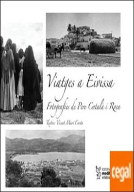 Viatges a Eivissa . Fotografies de Pere Català i Roca
