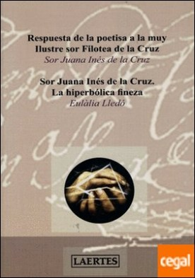 Respuesta de la poetisa a la muy Ilustre sor Filotea de la Cruz . Sor Juana Inés de la Cruz. La hiperbólica fineza