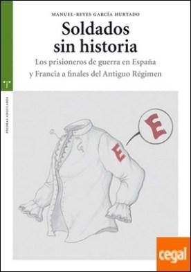 Soldados sin historia. Los prisioneros de guerra en España y Francia a finales del Antiguo Régimen
