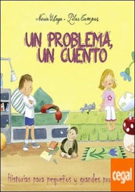 Un problema, un cuento . Historias para pequeños y grandes problemas