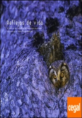 Reflejos de vida . el libro de los fotógrafos de naturaleza de Aragón : en memoria de David Gómez Samitier