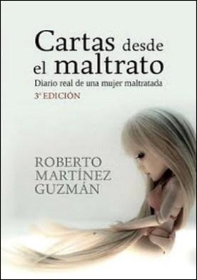 CARTAS DESDE EL MALTRATO (Diario real de una mujer maltratada) por Roberto Martínez Guzmán PDF