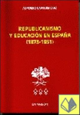 REPUBLICANISMO Y EDUCACIÓN EN ESPAÑA (1873 - 1951)