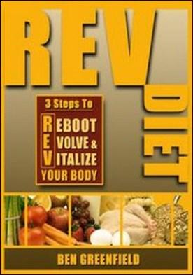 REV Diet. 3 Steps to Reboot, Evolve & Vitalize Your Body