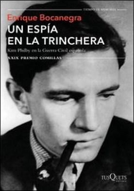 Un espía en la trinchera. Kim Philby en la guerra civil española. XXIX Premio Comillas