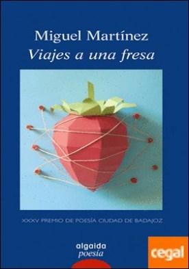 Viajes a una fresa por Martínez López, Miguel