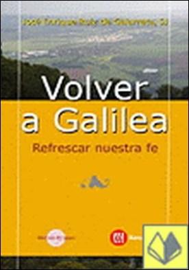 VOLVER A GALILEA . Refrescar nuestra fe