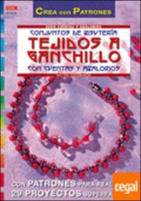 Serie Abalorios nº 16. CONJUNTOS DE BISUTERÍA TEJIDOS A GANCHILLO CON CUENTAS Y . CON PATRONES PARA REALIZAR 29 PROYECTOS