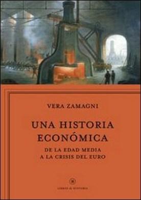 Una historia económica. Europa de la Edad Media a la crisis del euro