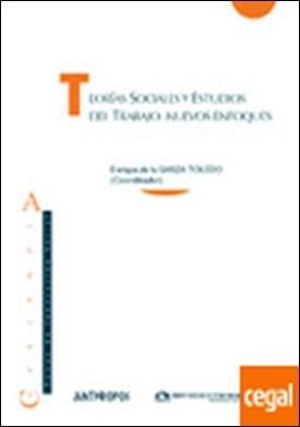 Teorías sociales y estudios del trabajo: nuevos enfoques
