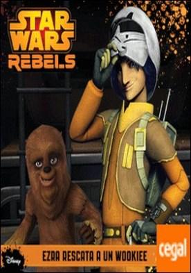 Star Wars Rebels. Ezra rescata a un wookiee . Cuento