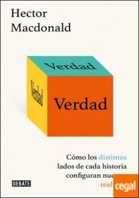 Verdad . Cómo los distintos lados de cada historia configuran nuestra realidad por Macdonald, Hector PDF