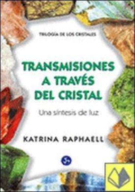 TRANSMISIONES A TRAVÉS DEL CRISTAL . VOL. III DE LA TRILOGÍA DE LOS CRISTALES por RAPHAELL, KATRINA