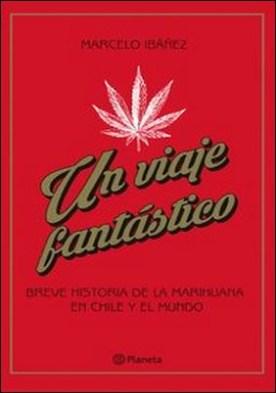 Un viaje fantástico. Breve historia de la marihuana en Chile y el mundo